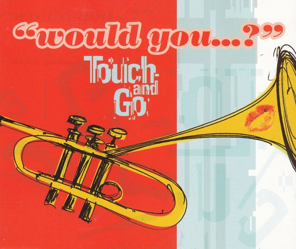 TOUCH AND GO - Would You - CD single