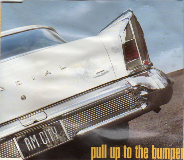 A.M. CITY - Pull Up To The Bumper - CD single