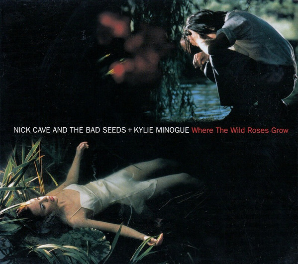 NICK CAVE & THE BAD SEEDS + KYLIE MINOGUE - Where The Wild Roses Grow - CD single
