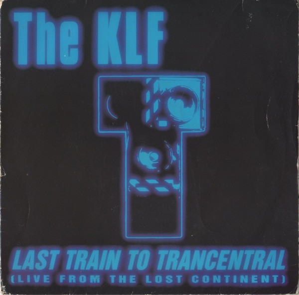 KLF - Last Train To Trancentral (Live From The Lost Continent) - 7inch (SP)